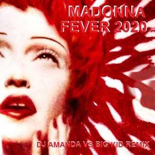 MADONNA   FEVER 2020 (DJ AMANDA VS BIG KID REMIX)