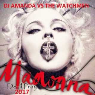 MADONNA   DEVIL PRAY 2017 [DJ AMANDA VS THE WATCHMEN]