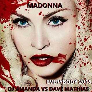 MADONNA   EVERYBODY 2015 [DJ AMANDA VS DAVE MATHIAS]