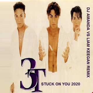 3T   STUCK ON YOU 2020 (DJ AMANDA VS LIAM KEEGAN REMIX)