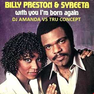 BILLY PRESTON & SYREETA   WITH YOU I'M BORN AGAIN [DJ AMANDA VS TRU CONCEPT]