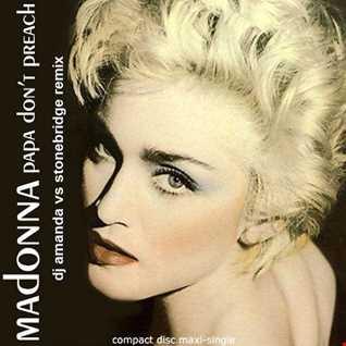 MADONNA   PAPA DON'T PREACH 2020 (DJ AMANDA VS STONEBRIDGE REMIX)