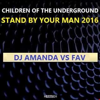 CHILDREN OF THE UNDERGROUND   STAND BY YOUR MAN 2016 [DJ AMANDA VS FAV]