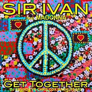 SIR IVAN  feat. MADONNA   GET TOGETHER [ DJ AMANDA VS CHRIS COX MASHUPS MIX]