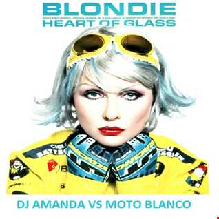 BLONDIE   HEART OF GLASS [DJ AMANDA VS MOTO BLANCO]