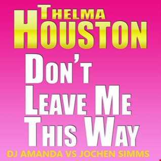 THELMA HOUSTON   DON'T LEAVE ME THIS WAY 2016 [DJ AMANDA VS JOCHEN SIMMS]