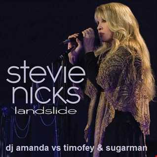 STEVIE NICKS   LANDSLIDE [DJ AMANDA VS TIMOFEY & SUGARMAN]