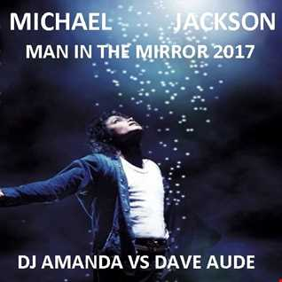 MICHAEL JACKSON JACKSON   MAN IN THE MIRROR 2017 [DJ AMANDA VS DAVE AUDE]