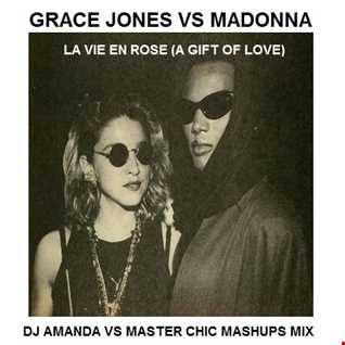GRACE JONES VS MADONNA   LA VIE EN ROSE [A GIFT OF LOVE]  [DJ AMANDA VS MASTER CHIC MASHUPS MIX]