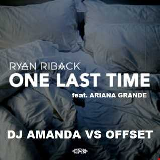RYAN RIBACK feat. ARIANA GRANDE   ONE LAST TIME [DJAMANDA VS OFFSET MASHUP MIX]