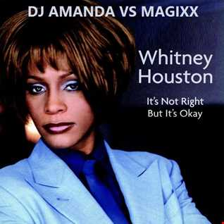 WHITNEY HOUSTON   IT'S NOT RIGHT BUT IT'S OK 2016 [DJ AMANDA VS MAGIXX]