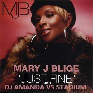 MARY J BLIGE   JUST FINE 2016 [DJ AMANDA VS STADIUM]