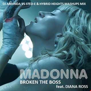 MADONNA   BROKEN THE BOSS feat. DIANA ROSS [DJ AMANDA VS STED E & HYBRID HEIGHTS MASHUPS MIX]