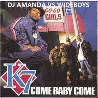 K7   COME BABY COME 2016 [DJ AMANDA VS WIDEBOYS]