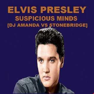 ELVIS PRESLEY   SUSPICIOUS MINDS [DJ AMANDA VS STONEBRIDGE]
