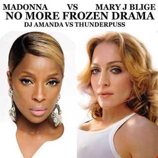MADONNA VS MARY J BLIGE   NO MORE FROZEN DRAMA [DJ AMANDA VS THUNDERPUSS MASHUP REMIX]