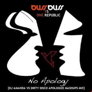 BLISS BLISS feat. ONE REPUBLIC   NO APOLOGY [DJ AMANDA VS DIRTY DISCO APOLOGIZE MASHUPS MIX]
