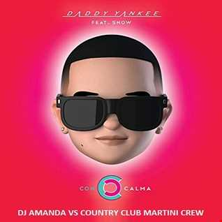 DADDY YANKEE FEAT. SNOW   CON CALMA [DJ AMANDA VS COUNTRY CLUB MARTINI CREW]