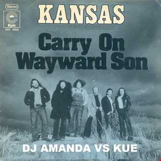 KANSAS   CARRY ON WAYWARD SON [DJ AMANDA VS KUE]