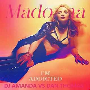 MADONNA - I'M ADDICTED [DJ AMANDA VS DAN THOMAS]