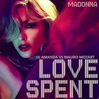 MADONNA   LOVE SPENT [DJ AMANDA VS MAURO MOZART]