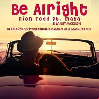 DION TODD feat. MAYA & JANET JACKSON   BE ALRIGHT [DJ AMANDA VS STONEBRIDGE & DAMIAN HALL MASHUPS MIX]