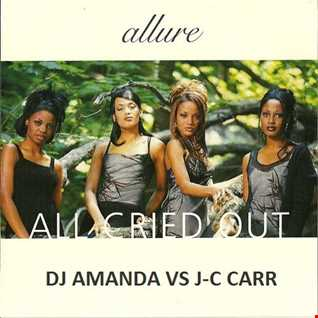 ALLURE   ALL CRIED OUT [DJ AMANDA VS J C CARR]