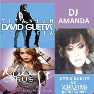 DAVID GUETTA VS MILEY CYRUS   TITANIUM PARTY IN THE USA 2013 DJ AMANDA MASHUP MIX