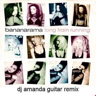 BANANARAMA   LONG TRAIN RUNNING 2020 (DJ AMANDA GUITAR REMIX)