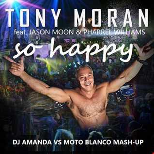 TONY MORAN feat. JASON WALKER & PHARREL WILLIAMS   SO HAPPY [DJ AMANDA VS MOTO BLANCO MASHUP]