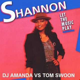 SHANNON   LET THE MUSIC PLAY [DJ AMANDA VS TOM SWOON]