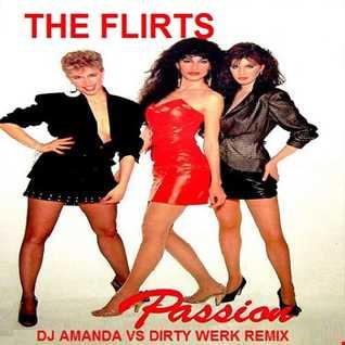 THE FLIRTS   PASSION 2020 (DJ AMANDA VS DIRTY WERK REMIX)