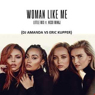LITTLE MIX feat. NICKI MINAJ   WOMAN LIKE ME [DJ AMANDA VS ERIC KUPPER]