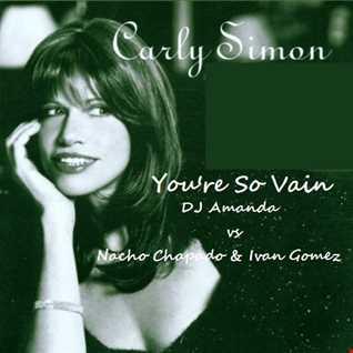 CARLY SIMON   YOU'RE SO VAIN 2K14 [DJ AMANDA VS NACHO CHAPADO & IVAN GOMEZ]