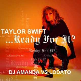 TAYLOR SWIFT   READY FOR IT [DJ AMANDA VS LODATO]