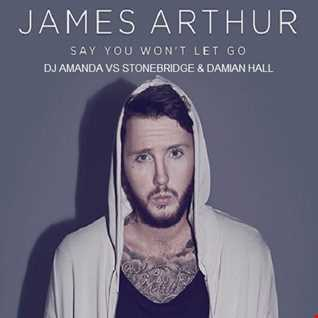 JAMES ARTHUR   SAY YOU WON'T LET GO [DJ AMANDA VS STONEBRIDGE & DAMIAN HALL]