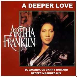 ARETHA FRANKLIN   A DEEPER LOVE [DJ AMANDA VS DANNY HOWARD DEEPER MASHUPS MIX]