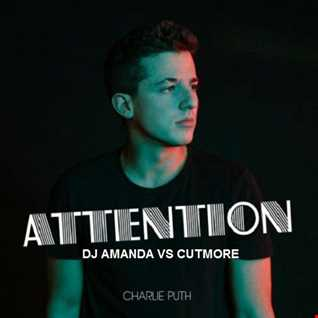 CHARLIE PUTH   ATTENTION [DJ AMANDA VS CUTMORE]