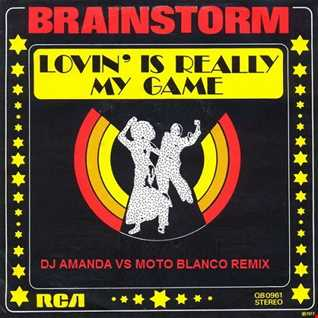 BRAINSTORM   LOVIN' IS REALLY MY GAME 2020 (DJ AMANDA VS MOTO BLANCO REMIX)