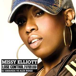 MISSY ELLIOT feat. CIARA & FAT MAN SCOOP   LOSE CONTROL 2016 [DJ AMANDA VS ALEX RIDGE]