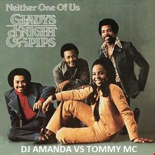 GLADYS KNIGHT & THE PIPS   NEITHER ONE OF US [DJ AMANDA VS TOMMY MC]