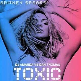 BRITNEY SPEARS   TOXIC [DJ AMANDA VS DAN THOMAS]