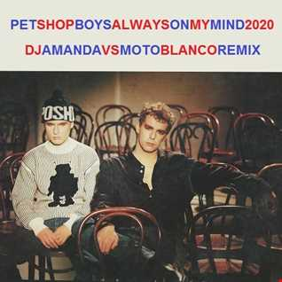 PET SHOP BOYS   ALWAYS ON MY MIND 2020 (DJ AMANDA VS MOTO BLANCO)