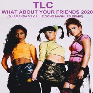 TLC   WHAT ABOUT YOUR FRIENDS 2020 (DJ AMANDA VS CALLE OCHO MASHUPS REMIX)