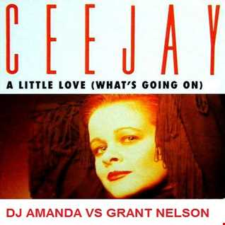 CEEJAY   A LITTLE LOVE [WHAT'S GOING ON] [DJ AMANDA VS GRANT NELSON]
