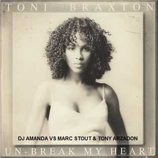 TONI BRAXTON   UN-BREAK MY HEART [DJ AMANDA VS MARC STOUT & TONY ARZADON]