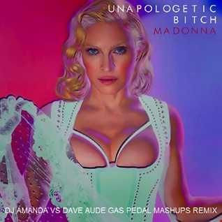 MADONNA   UNAPOLEGETIC BITCH [DJ AMANDA VS DAVE AUDE GAS PEDAL MASHUPS REMIX)