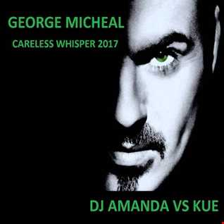 GEORGE MICHAEL   CARELESS WHISPER 2017 PT. 2 [DJ AMANDA VS KUE]