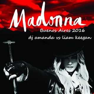 MADONNA   BUENOS AIRES 2016 [DJ AMANDA VS LIAM KEEGAN]