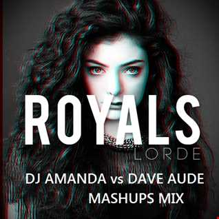 LORDE   ROYALS [DJ AMANDA vs DAVE AUDE MASHUPS MIX]